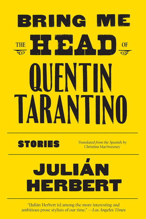 Bring Me the Head of Quentin Tarantino: Stories Paperback – November 3, 2020 by Julián Herbert  (Author)