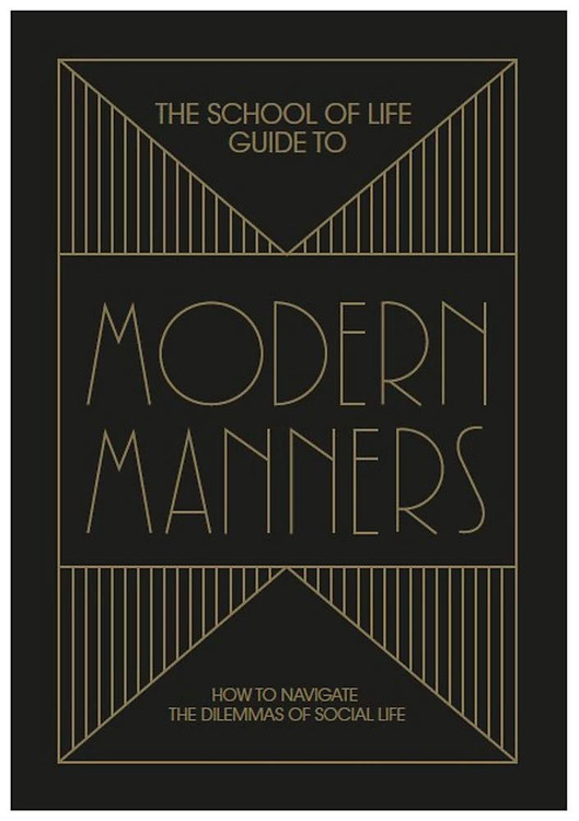 The School of Life Guide to Modern Manners: How to navigate the dilemmas of social life Hardcover – October 20, 2020 by The School of Life  (Author), Alain de Botton (Editor)