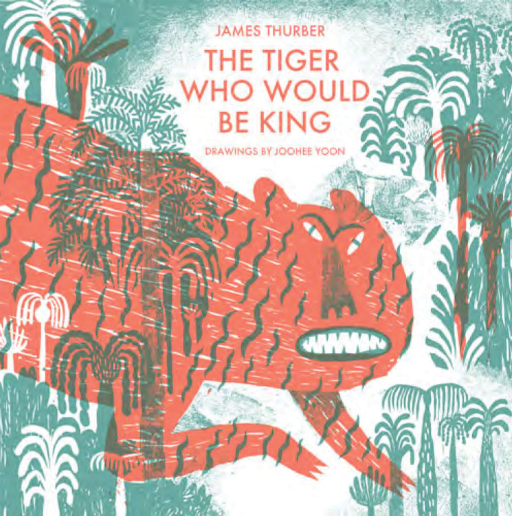The Tiger Who Would Be King Hardcover – Picture Book, September 15, 2015 by James Thurber  (Author), JooHee Yoon (Illustrator)