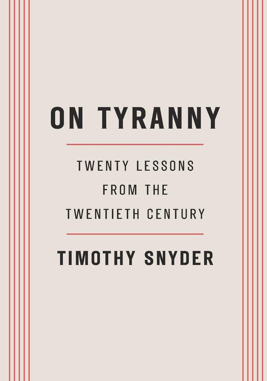 On Tyranny: Twenty Lessons from the Twentieth Century Paperback – February 28, 2017 by Timothy Snyder  (Author)