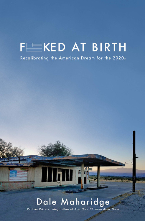 Fucked at Birth: Recalibrating the American Dream for the 2020s Paperback – Download: Adobe Reader, January 12, 2021 by Dale Maharidge  (Author)