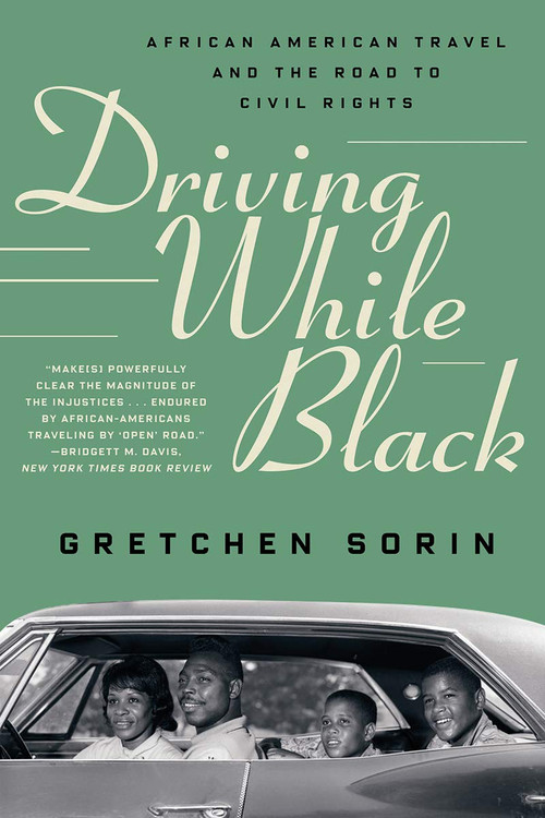 Driving While Black: African American Travel and the Road to Civil Rights Paperback – December 29, 2020 by Gretchen Sorin (Author)