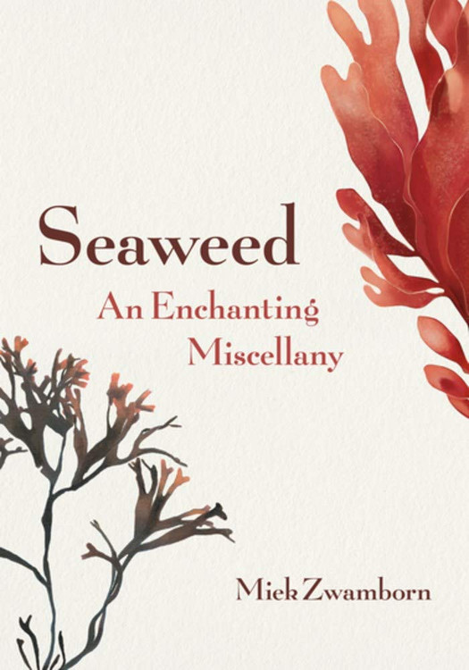 Seaweed, An Enchanting Miscellany Hardcover – Illustrated, September 22, 2020 by Miek Zwamborn  (Author), Michele Hutchison (Translator)