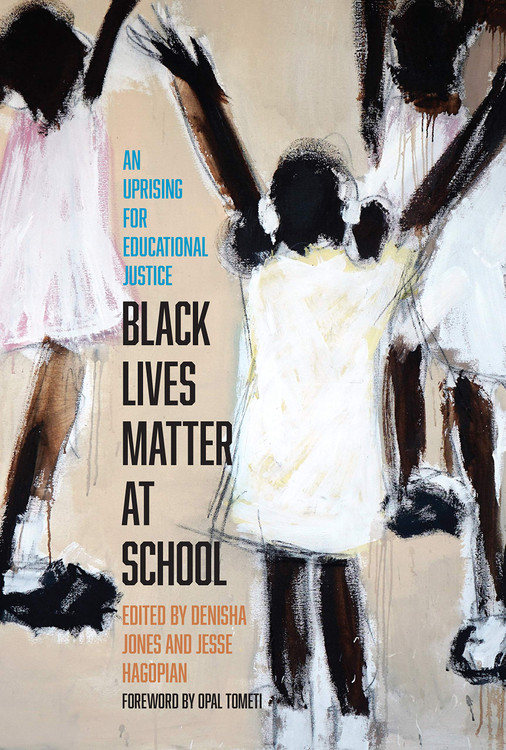 Black Lives Matter at School: An Uprising for Educational Justice Paperback – December 8, 2020 by Jesse Hagopian  (Author), Denisha Jones  (Author), Opal Tometi (Foreword)