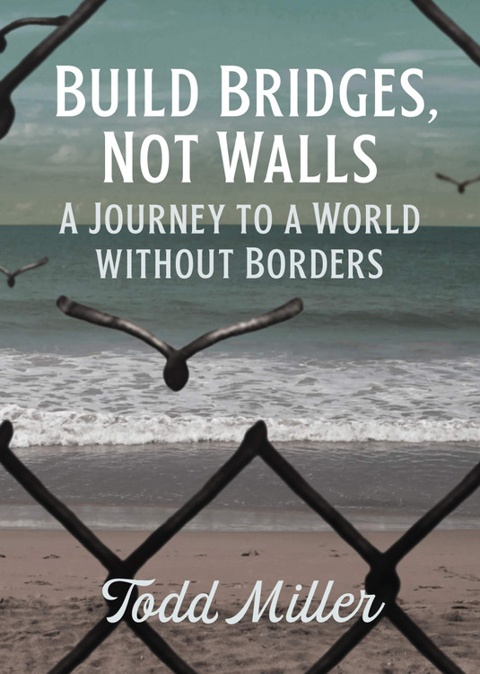 Build Bridges, Not Walls: A Journey to a World Without Borders (City Lights Open Media) Paperback – April 6, 2021 by Todd Miller  (Author)