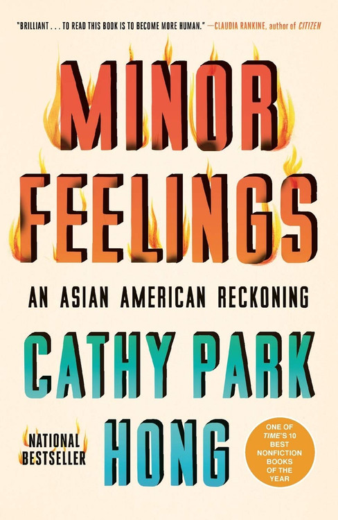 Minor Feelings: An Asian American Reckoning Paperback – March 2, 2021 by Cathy Park Hong  (Author)