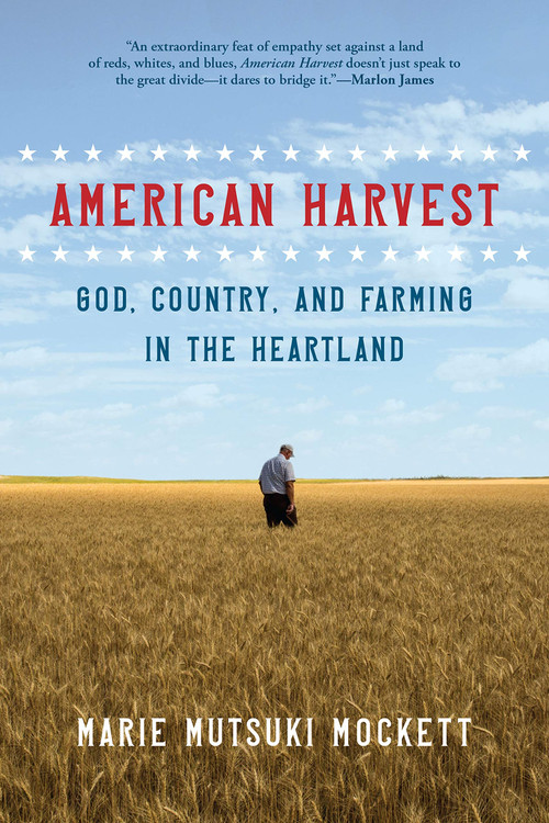 American Harvest: God, Country, and Farming in the Heartland Paperback – April 20, 2021 by Marie Mutsuki Mockett  (Author)
