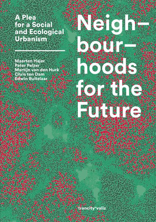 Neighbourhoods for the Future: A Plea for a Social and Ecological Urbanism Paperback – February 2, 2021 by Maarten Hajer (Author), Edwin Buitelaar (Author), Chris ten Dam (Author), Peter Pelzer (Author), Martijn van den Hurk (Author)