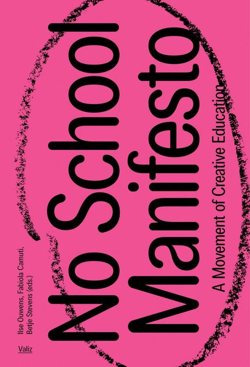 No School Manifesto: A Movement of Creative Learning Paperback – November 24, 2020 by Ilse Ouwens (Editor), Fabiola Camuti (Editor), Betje Stevens (Editor)