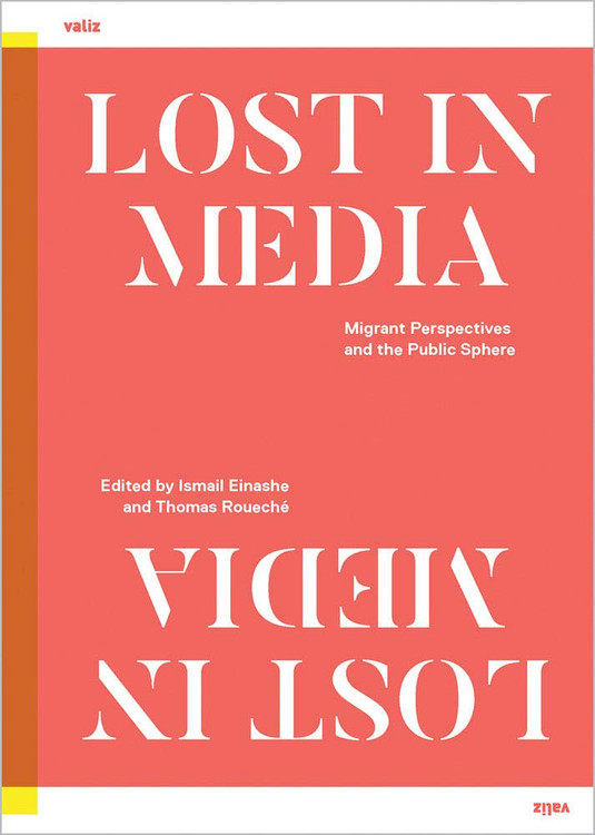 Lost in Media: Migrant Perspectives and the Public Sphere Paperback – April 28, 2020 by Ismail Einashe (Editor), Thomas Roueché (Editor)