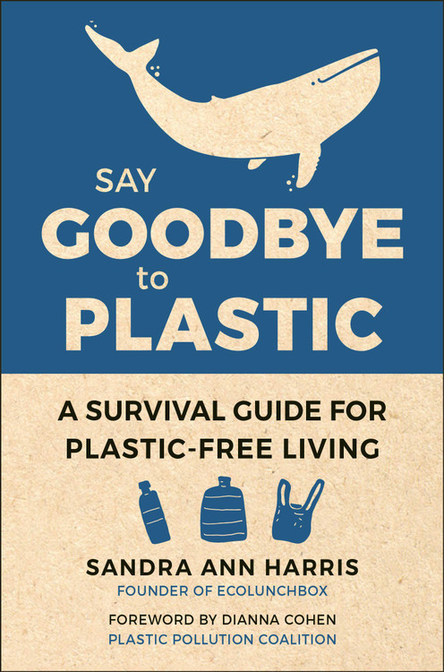 Say Goodbye to Plastic: A Survival Guide for Plastic-Free Living Hardcover – October 13, 2020 by Sandra Ann Harris  (Author), Dianna Cohen (Foreword)