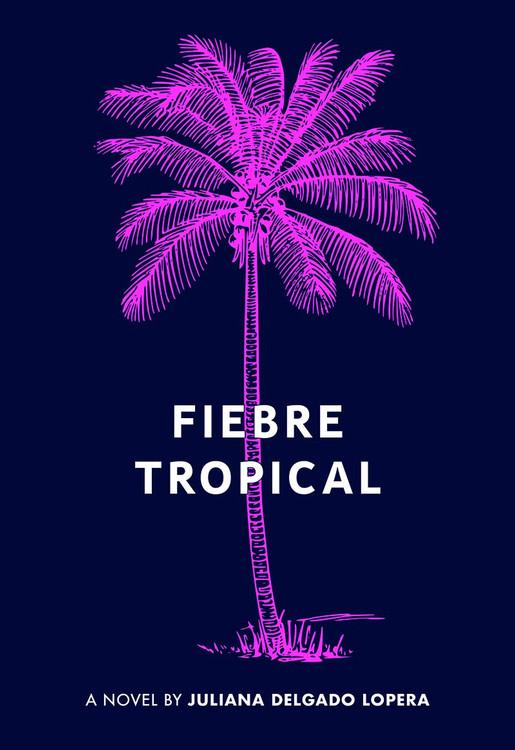 Fiebre Tropical: A Novel Paperback – March 4, 2020 by Juli Delgado Lopera  (Author)