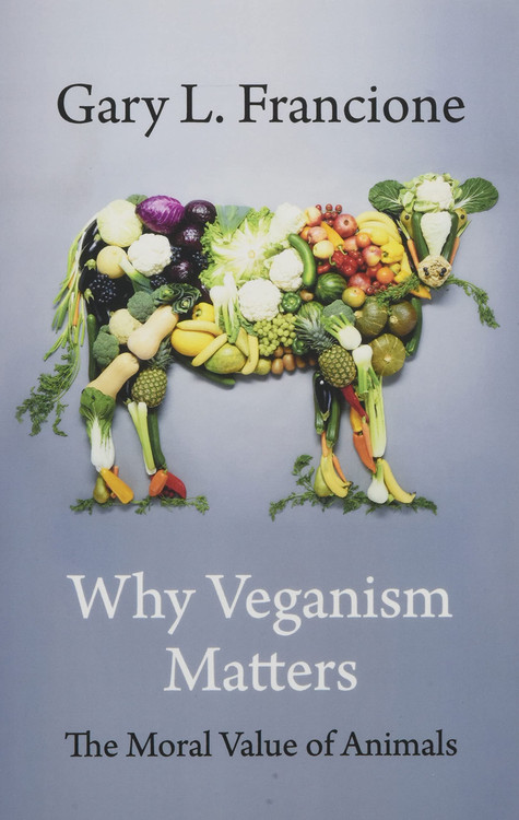Why Veganism Matters: The Moral Value of Animals (Critical Perspectives on Animals: Theory, Culture, Science, and Law) Paperback – April 13, 2021 by Gary Francione  (Author)