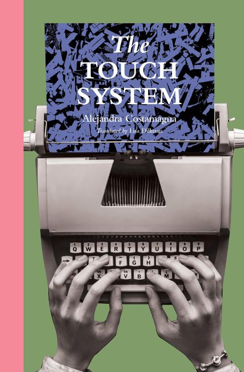 The Touch System Paperback – May 4, 2021 by Alejandra Costamagna (Author), Lisa Dillman  (Translator)