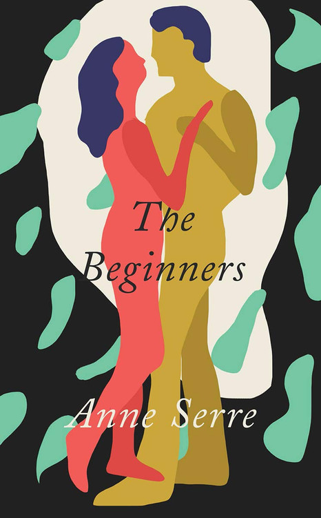 The Beginners Paperback – July 6, 2021 by Anne Serre  (Author), Mark Hutchinson (Translator)