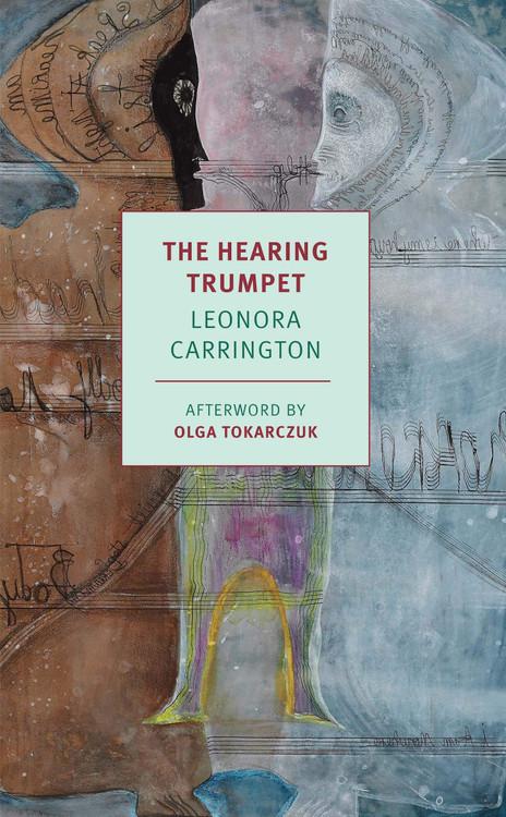 The Hearing Trumpet (New York Review Books Classics) Paperback – January 5, 2021 by Leonora Carrington  (Author), Olga Tokarczuk (Afterword)
