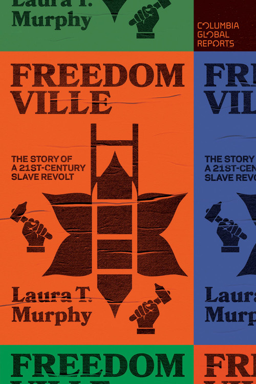 Freedomville: The Story of a 21st-Century Slave Revolt Paperback – September 7, 2021 by Laura T. Murphy (Author)