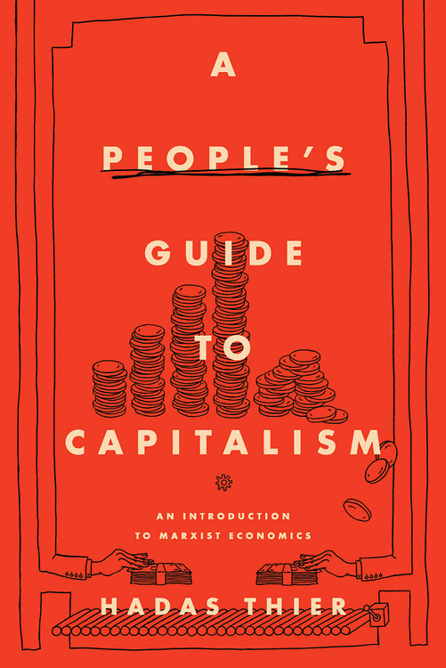 A People's Guide to Capitalism: An Introduction to Marxist Economics Paperback – Illustrated, August 24, 2020 by Hadas Thier  (Author)