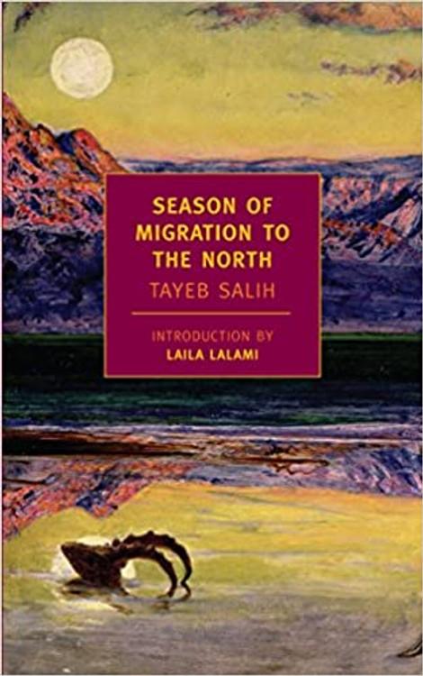 Season of Migration to the North (New York Review Books Classics) New York Review Books Classics Edition by Tayeb Salih  (Author), Denys Johnson-Davies  (Translator), Laila Lalami (Introduction)