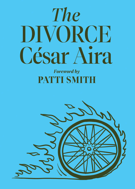 The Divorce Paperback – June 1, 2021 by César Aira  (Author), Chris Andrews (Translator), Patti Smith (Foreword)