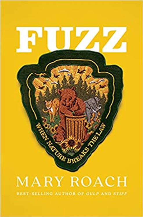 Fuzz: When Nature Breaks the Law Hardcover – September 14, 2021 by Mary Roach (Author)