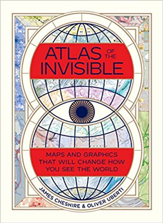 Atlas of the Invisible: Maps and Graphics That Will Change How You See the World Hardcover – November 9, 2021 by James Cheshire  (Author), Oliver Uberti  (Author)