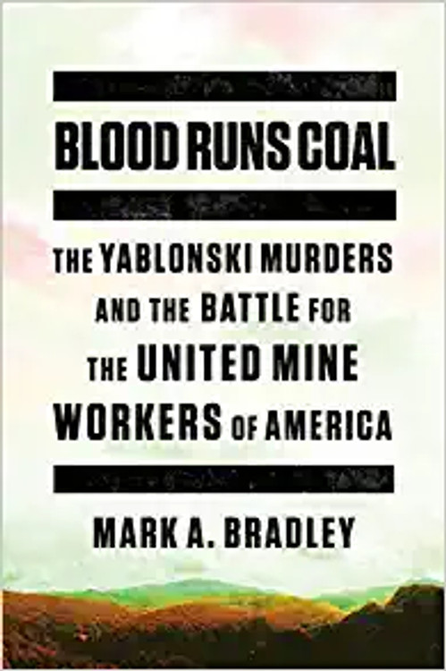 Blood Runs Coal: The Yablonski Murders and the Battle for the United Mine Workers of America Hardcover – October 13, 2020 by Mark A. Bradley  (Author)