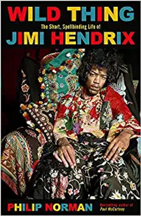 Wild Thing: The short, spellbinding life of Jimi Hendrix Paperback – August 19, 2021 by Philip Norman  (Author)
