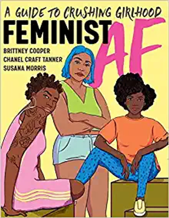 Feminist AF: A Guide to Crushing Girlhood Paperback – October 5, 2021 by Brittney Cooper (Author), Chanel Craft Tanner  (Author), Susana Morris  (Author)