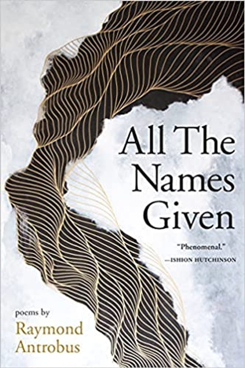 All The Names Given: Poems Paperback – November 9, 2021 by Raymond Antrobus  (Author)
