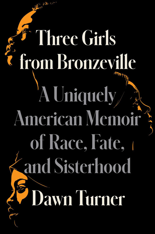 Three Girls from Bronzeville: A Uniquely American Memoir of Race, Fate, and Sisterhood Hardcover – September 7, 2021 by Dawn Turner (Author)