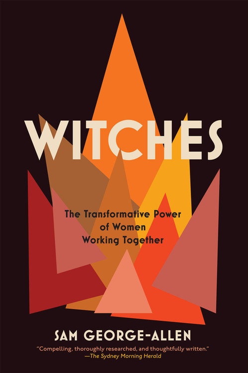 Witches: The Transformative Power of Women Working Together Paperback – January 28, 2020 by Sam George-Allen  (Author)