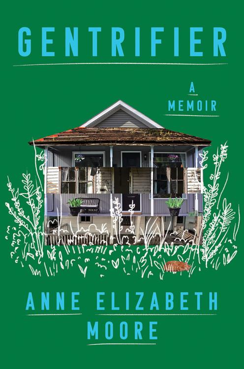 Gentrifier: A Memoir Hardcover – October 19, 2021 by Anne Elizabeth Moore  (Author)