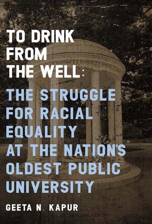 To Drink from the Well: The Struggle for Racial Equality at the Nation's Oldest Public University Paperback – September 21, 2021 by Geeta N. Kapur (Author), Rev. Dr. William J. Barber II (Foreword)