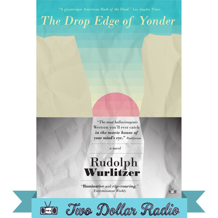 The Drop Edge of Yonder by Rudolph Wurlitzer