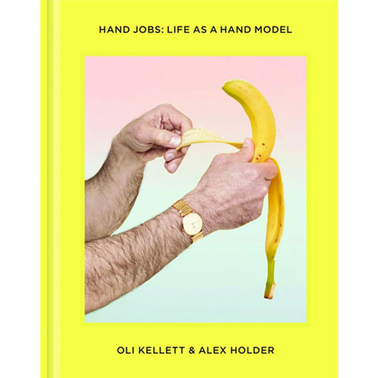Hand Jobs: Life as a Hand Model book by Oli Kellett and Alex Holder