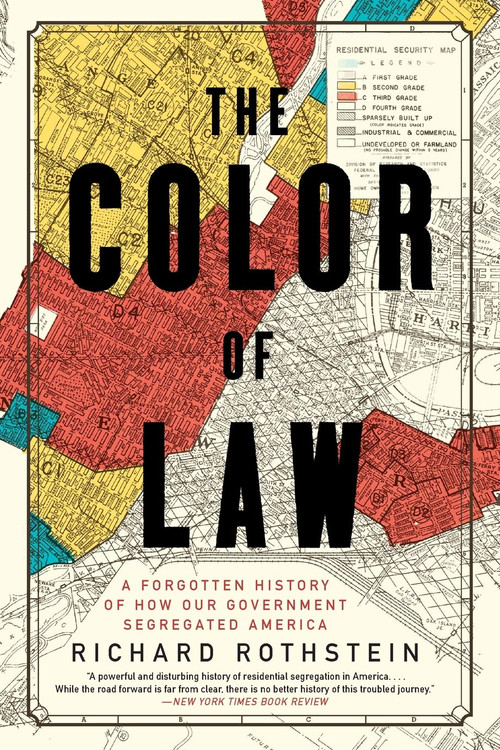 The Color of Law: A Forgotten History of How Our Government Segregated America Paperback by Richard Rothstein  (Author)