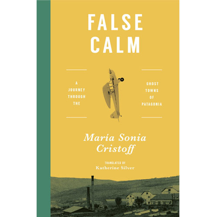 False Calm: A Journey Through the Ghost Towns of Patagonia