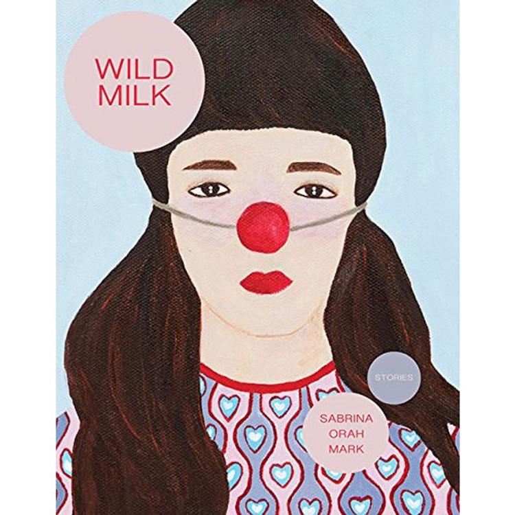 Wild Milk Paperback by Sabrina Orah Mark  (Author)