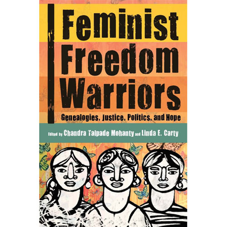 feminist freedom warriors genealogies, justice, politics, and hopeleave a review