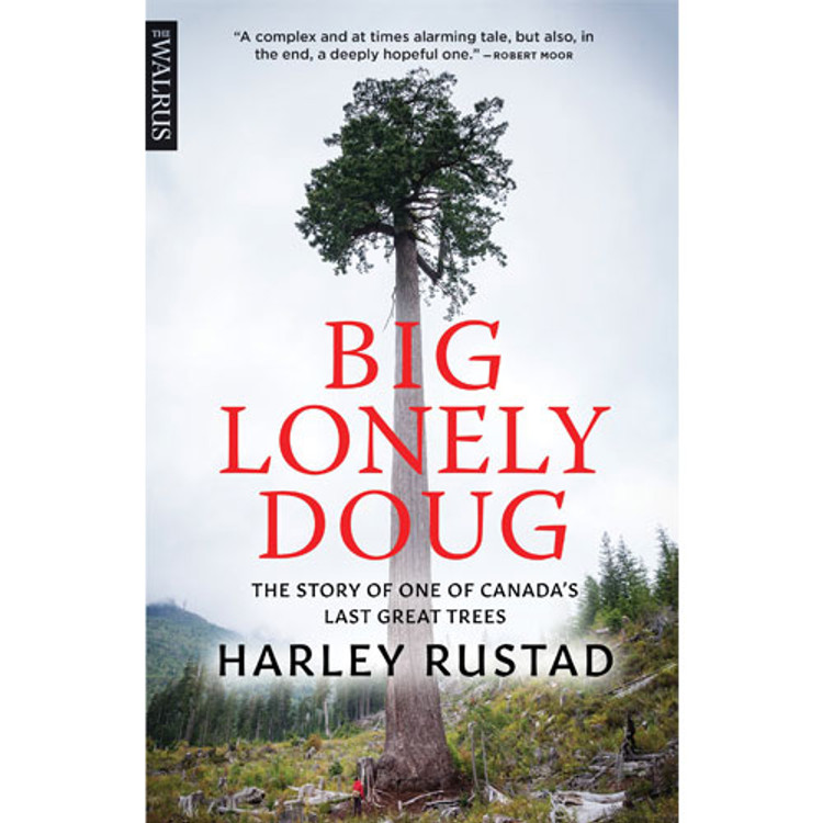Big Lonely Doug: The Story of One of Canada's Last Great Trees
