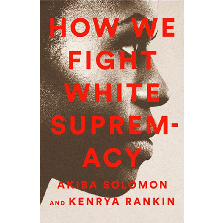 How We Fight White Supremacy: A Field Guide to Black Resistance