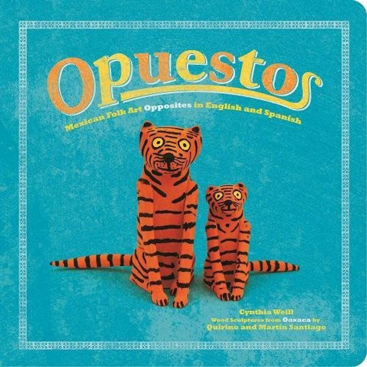 Opuestos: Mexican Folk Art Opposites in English and Spanish