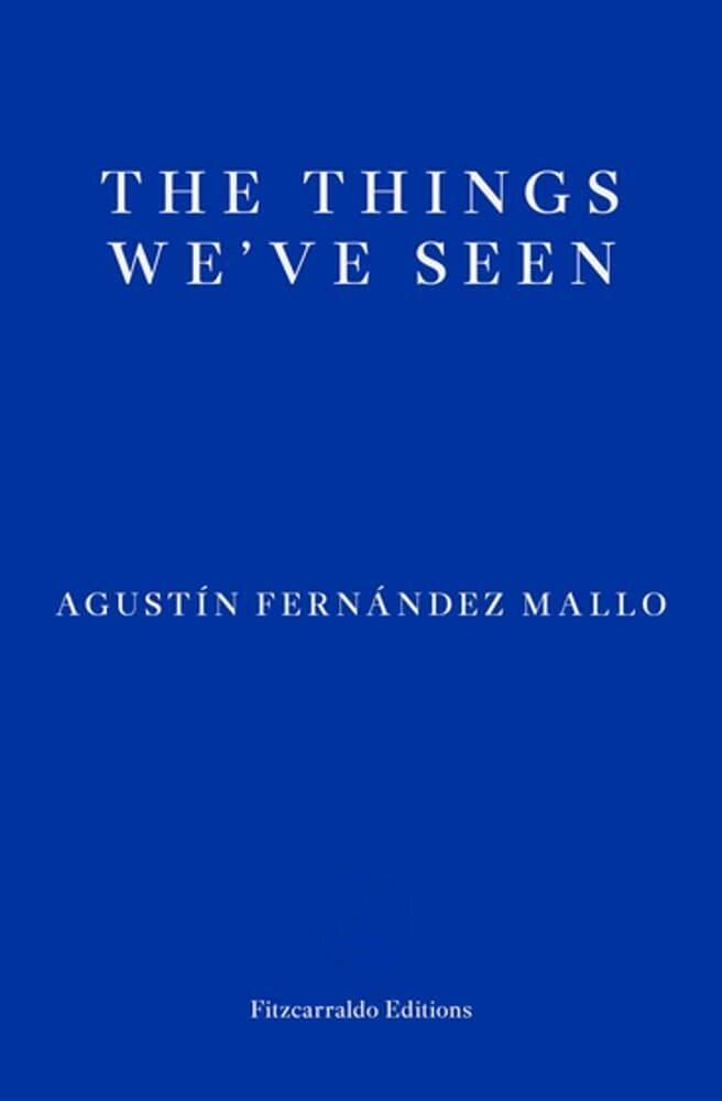 The Things We've Seen, a novel by Agustin Fernandez Mallo