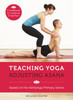 Teaching Yoga, Adjusting Asana: A handbook for students and teachers