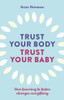 Trust Your Body, Trust Your Baby front cover