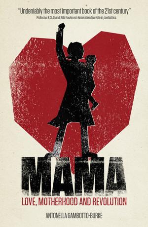 Mama: Love, Motherhood and Revolution