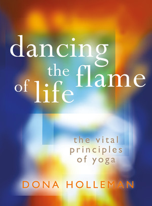 Dancing the Flame of Life: The vital principles of yoga