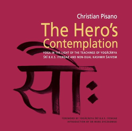 The Hero's Contemplation: Yoga in the light of the teachings of Yogacarya Sri B.K.S Iyengar and non-dual Kashmir Saivism