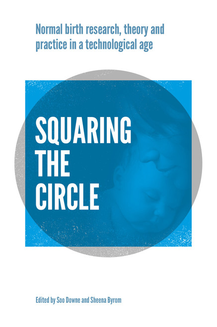 Squaring the Circle: Normal birth research, theory and practice in a technological age